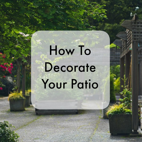 Easy Ways To Decorate Your Patio
